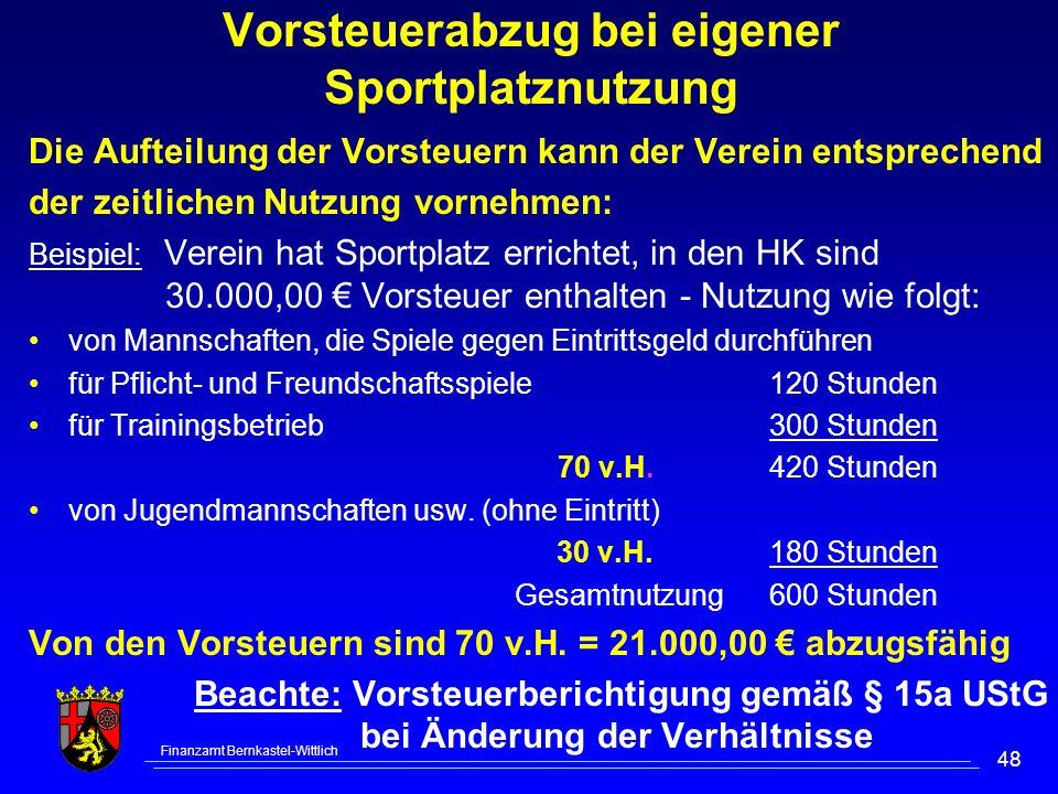 Finanzamt Bernkastel-Wittlich 48 Vorsteuerabzug bei eigener Sportplatznutzung Die Aufteilung der Vorsteuern kann der Verein entsprechend der zeitliche