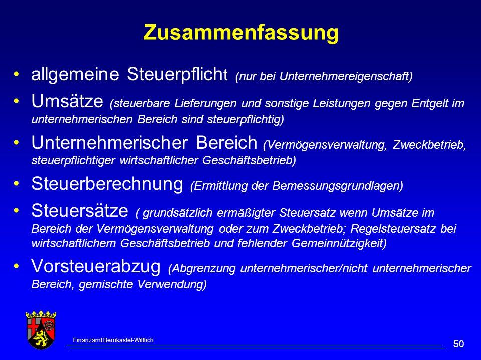 Finanzamt Bernkastel-Wittlich 50 Zusammenfassung allgemeine Steuerpflich t (nur bei Unternehmereigenschaft) Umsätze (steuerbare Lieferungen und sonsti
