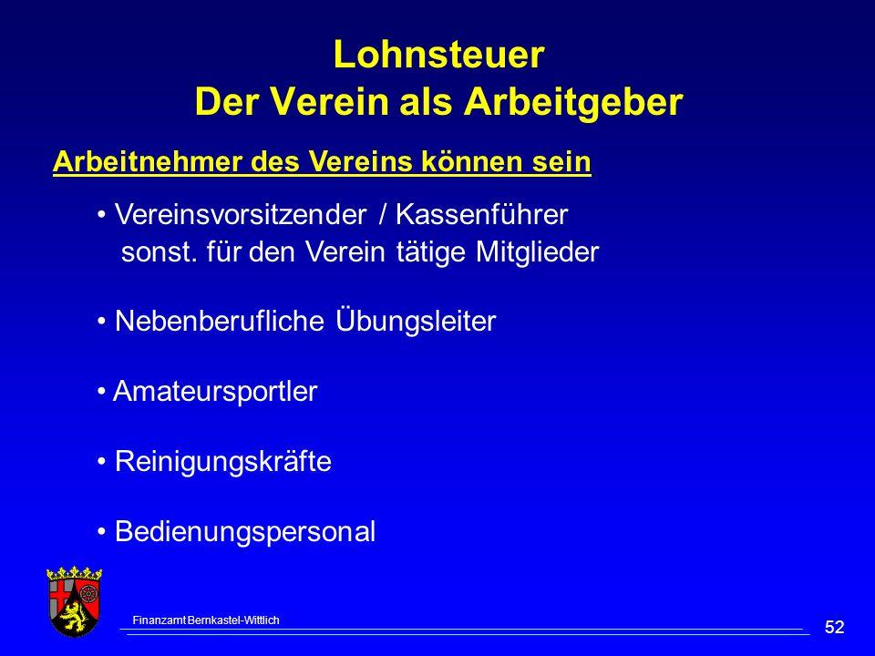 Finanzamt Bernkastel-Wittlich 52 Lohnsteuer Der Verein als Arbeitgeber Arbeitnehmer des Vereins können sein Vereinsvorsitzender / Kassenführer sonst.