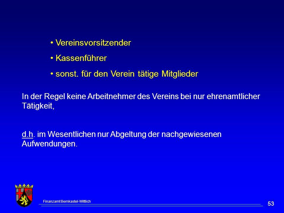 Finanzamt Bernkastel-Wittlich 53 Vereinsvorsitzender Kassenführer sonst. für den Verein tätige Mitglieder In der Regel keine Arbeitnehmer des Vereins