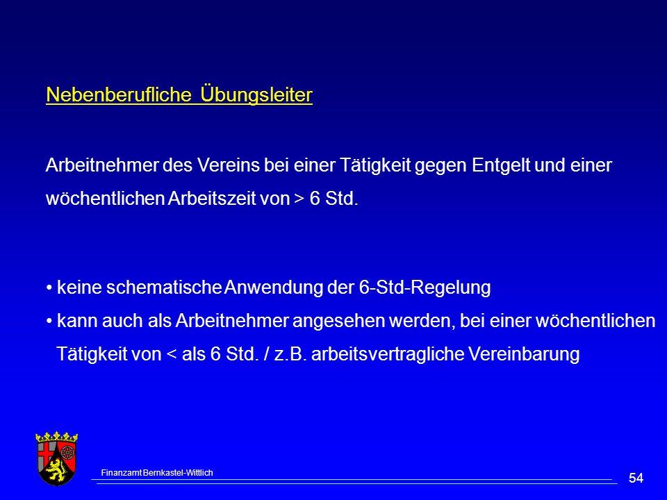 Finanzamt Bernkastel-Wittlich 54 Nebenberufliche Übungsleiter Arbeitnehmer des Vereins bei einer Tätigkeit gegen Entgelt und einer wöchentlichen Arbeitszeit von > 6 Std.