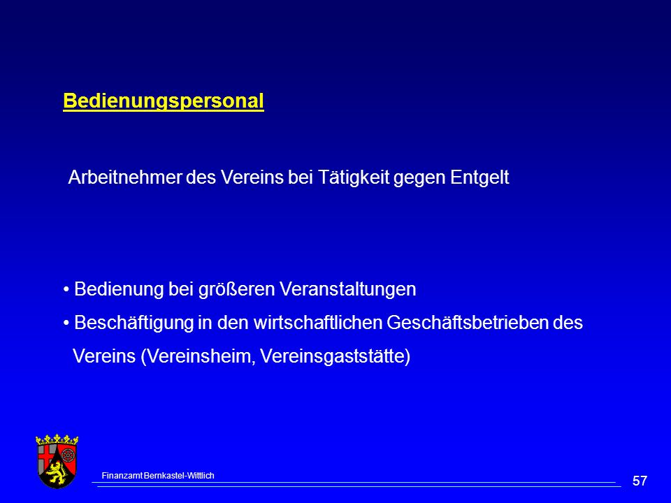 Finanzamt Bernkastel-Wittlich 57 Bedienungspersonal Arbeitnehmer des Vereins bei Tätigkeit gegen Entgelt Bedienung bei größeren Veranstaltungen Beschä