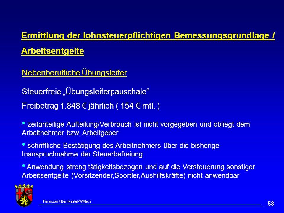 Finanzamt Bernkastel-Wittlich 58 Ermittlung der lohnsteuerpflichtigen Bemessungsgrundlage / Arbeitsentgelte Steuerfreie Übungsleiterpauschale Freibetrag 1.848 jährlich ( 154 mtl.