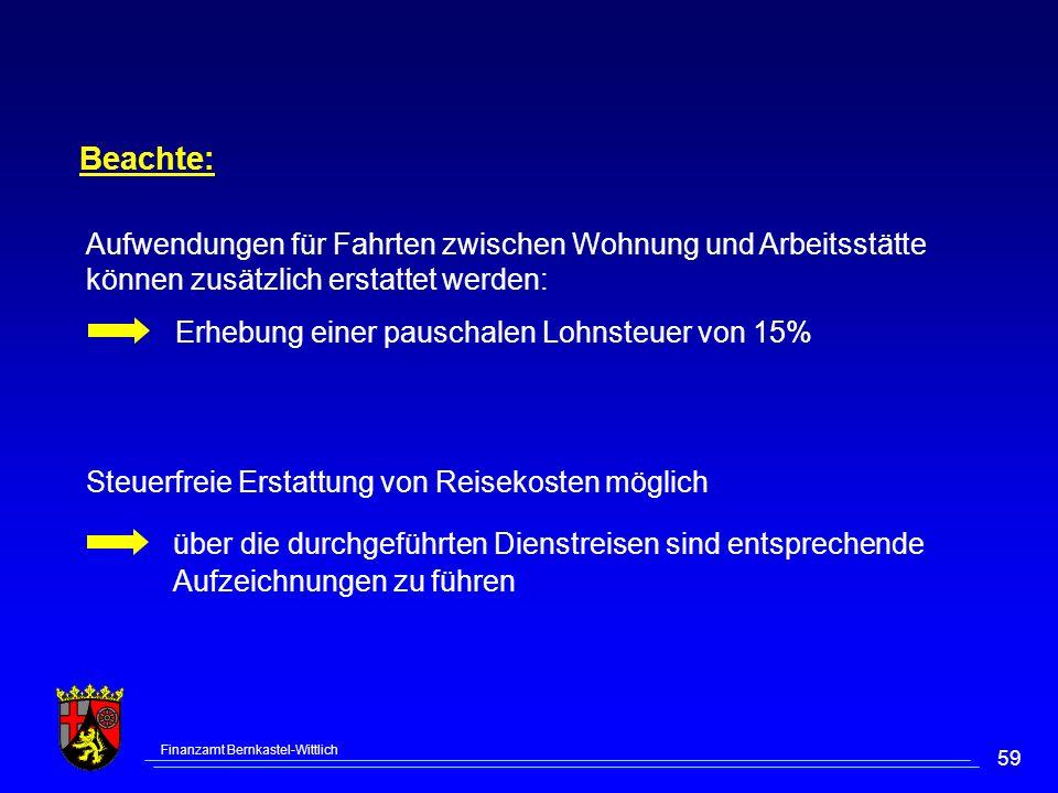 Finanzamt Bernkastel-Wittlich 59 Beachte: Aufwendungen für Fahrten zwischen Wohnung und Arbeitsstätte können zusätzlich erstattet werden: Erhebung ein