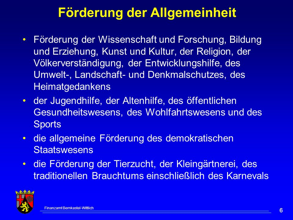 Finanzamt Bernkastel-Wittlich 6 Förderung der Allgemeinheit Förderung der Wissenschaft und Forschung, Bildung und Erziehung, Kunst und Kultur, der Rel