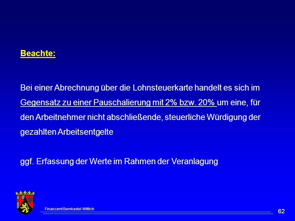 Finanzamt Bernkastel-Wittlich 62 Beachte: Bei einer Abrechnung über die Lohnsteuerkarte handelt es sich im Gegensatz zu einer Pauschalierung mit 2% bz
