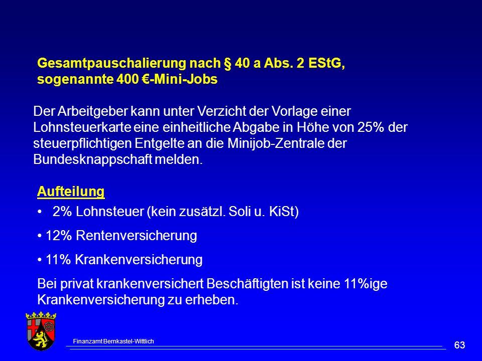 Finanzamt Bernkastel-Wittlich 63 Gesamtpauschalierung nach § 40 a Abs. 2 EStG, sogenannte 400 -Mini-Jobs Der Arbeitgeber kann unter Verzicht der Vorla