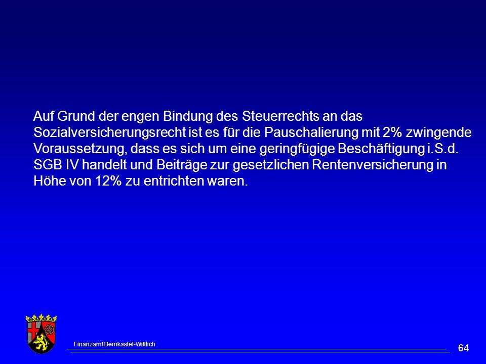 Finanzamt Bernkastel-Wittlich 64 Auf Grund der engen Bindung des Steuerrechts an das Sozialversicherungsrecht ist es für die Pauschalierung mit 2% zwi