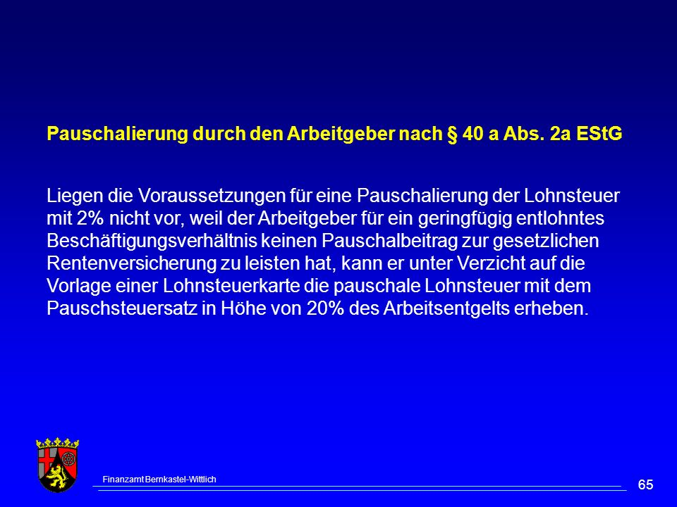 Finanzamt Bernkastel-Wittlich 65 Pauschalierung durch den Arbeitgeber nach § 40 a Abs. 2a EStG Liegen die Voraussetzungen für eine Pauschalierung der