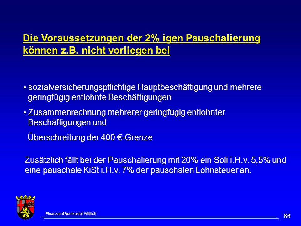 Finanzamt Bernkastel-Wittlich 66 Die Voraussetzungen der 2% igen Pauschalierung können z.B. nicht vorliegen bei sozialversicherungspflichtige Hauptbes