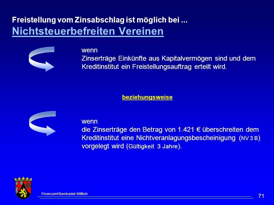 Finanzamt Bernkastel-Wittlich 71 beziehungsweise wenn Zinserträge Einkünfte aus Kapitalvermögen sind und dem Kreditinstitut ein Freistellungsauftrag erteilt wird.