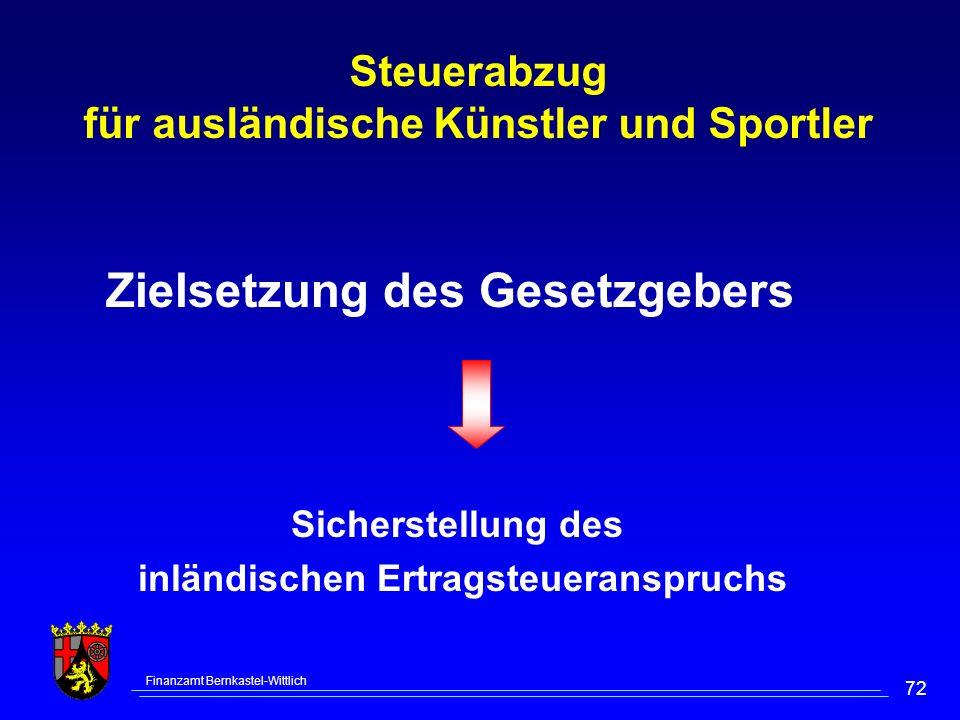 Finanzamt Bernkastel-Wittlich 72 Steuerabzug für ausländische Künstler und Sportler Zielsetzung des Gesetzgebers Sicherstellung des inländischen Ertragsteueranspruchs