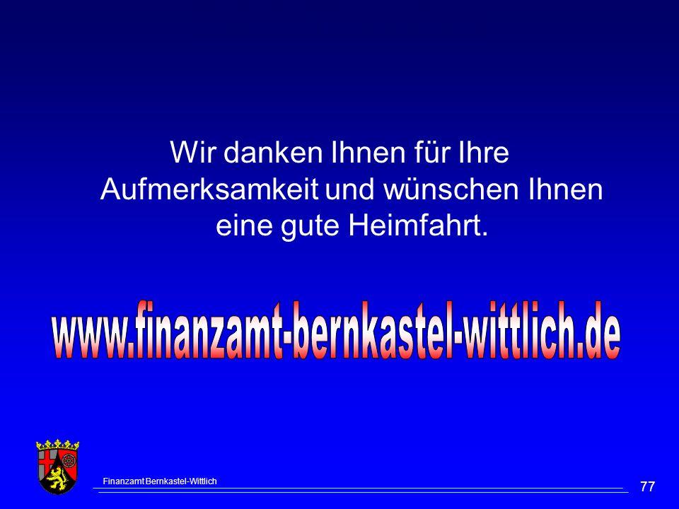 Finanzamt Bernkastel-Wittlich 77 Wir danken Ihnen für Ihre Aufmerksamkeit und wünschen Ihnen eine gute Heimfahrt. Ende der Veranstaltung