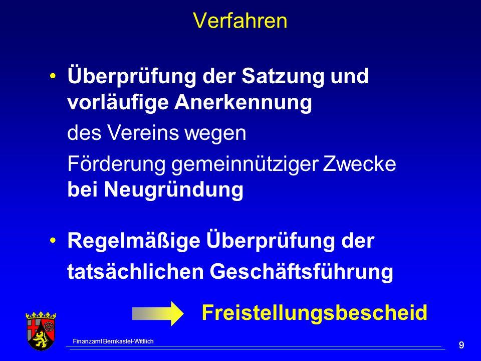 Finanzamt Bernkastel-Wittlich 9 Überprüfung der Satzung und vorläufige Anerkennung des Vereins wegen Förderung gemeinnütziger Zwecke bei Neugründung Freistellungsbescheid Regelmäßige Überprüfung der tatsächlichen Geschäftsführung Verfahren