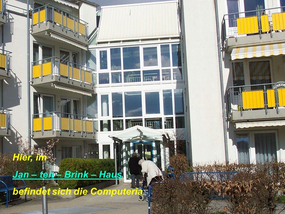 Hier, im Jan – ten – Brink – Haus befindet sich die Computeria