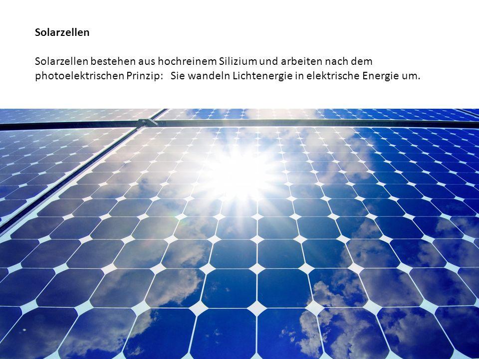 Solarzellen Solarzellen bestehen aus hochreinem Silizium und arbeiten nach dem photoelektrischen Prinzip: Sie wandeln Lichtenergie in elektrische Ener