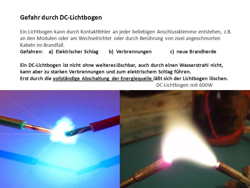 Gefahr durch DC-Lichtbogen Ein Lichtbogen kann durch Kontaktfehler an jeder beliebigen Anschlussklemme entstehen, z.B. an den Modulen oder am Wechselr
