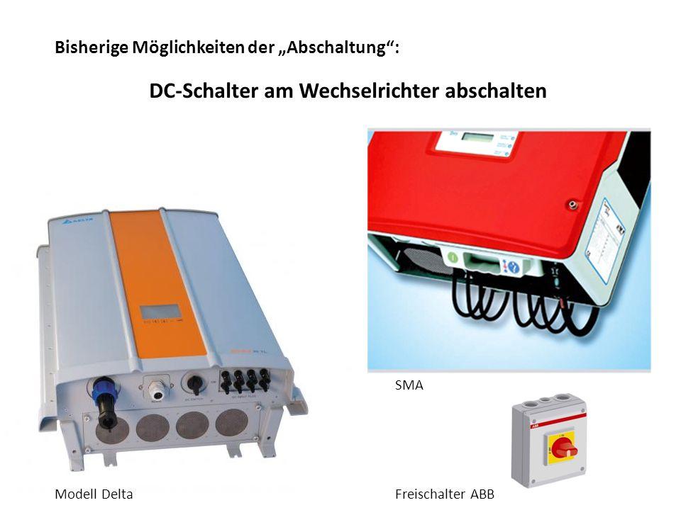 Bisherige Möglichkeiten der Abschaltung: DC-Schalter am Wechselrichter abschalten SMA Modell DeltaFreischalter ABB