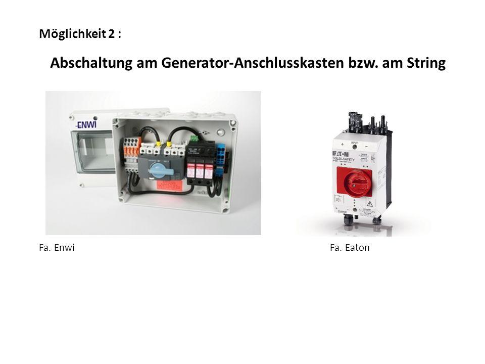 Möglichkeit 2 : Abschaltung am Generator-Anschlusskasten bzw. am String Fa. EnwiFa. Eaton