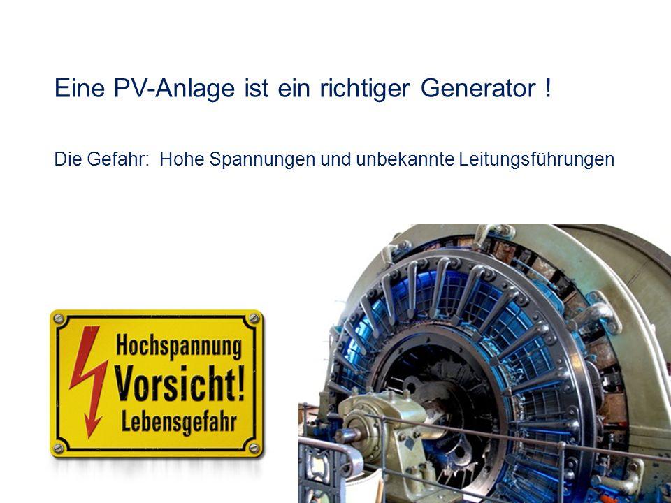 Eine PV-Anlage ist ein richtiger Generator ! Die Gefahr: Hohe Spannungen und unbekannte Leitungsführungen