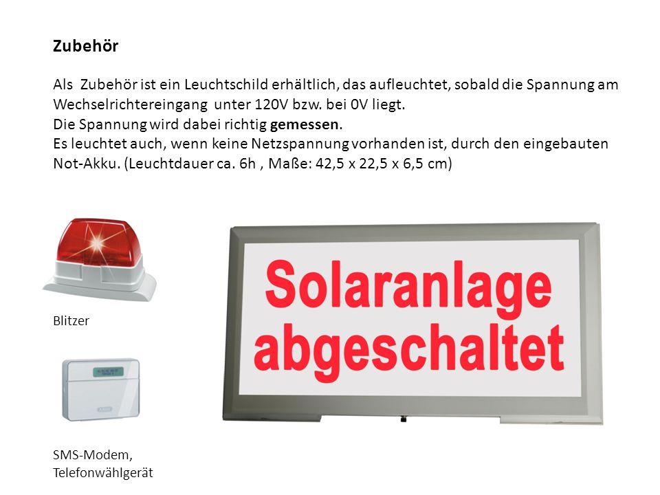 Zubehör Als Zubehör ist ein Leuchtschild erhältlich, das aufleuchtet, sobald die Spannung am Wechselrichtereingang unter 120V bzw. bei 0V liegt. Die S