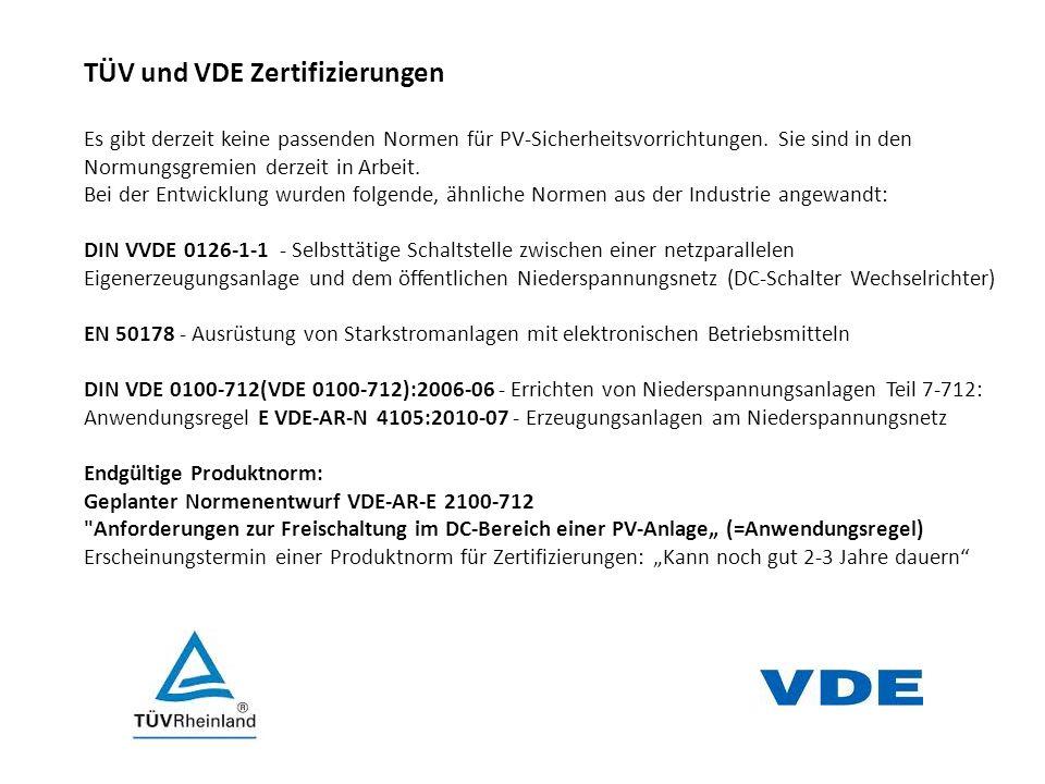 TÜV und VDE Zertifizierungen Es gibt derzeit keine passenden Normen für PV-Sicherheitsvorrichtungen. Sie sind in den Normungsgremien derzeit in Arbeit