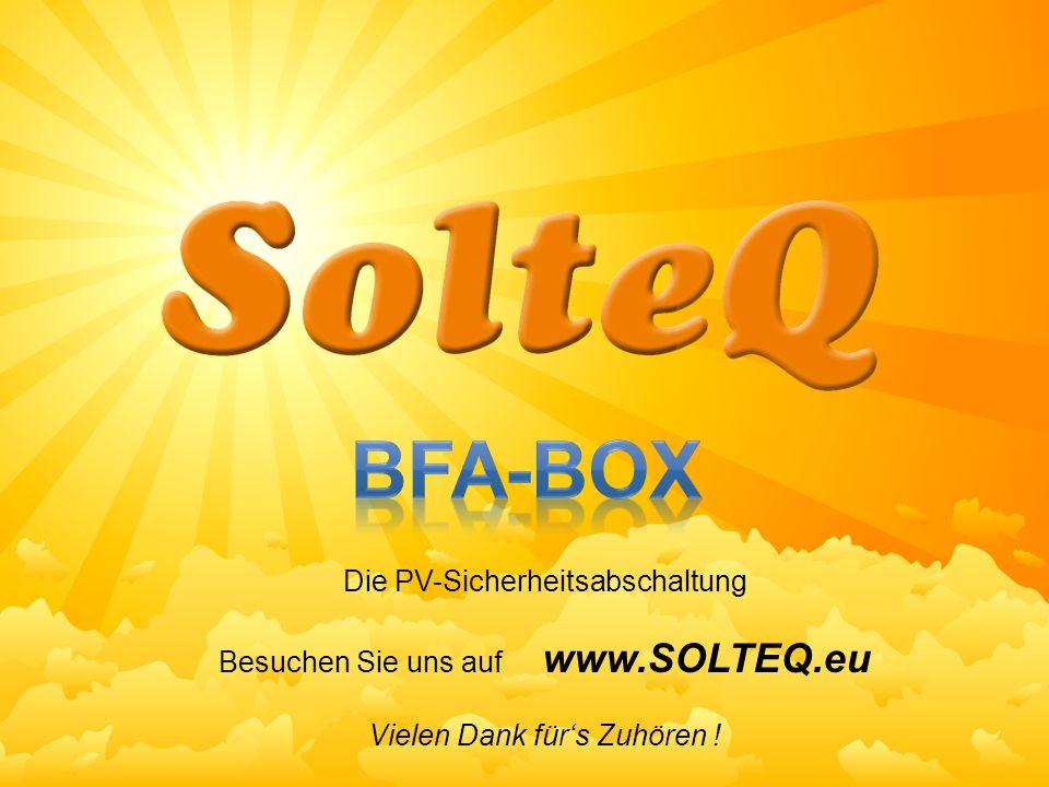 Die PV-Sicherheitsabschaltung Besuchen Sie uns auf www.SOLTEQ.eu Vielen Dank fürs Zuhören !