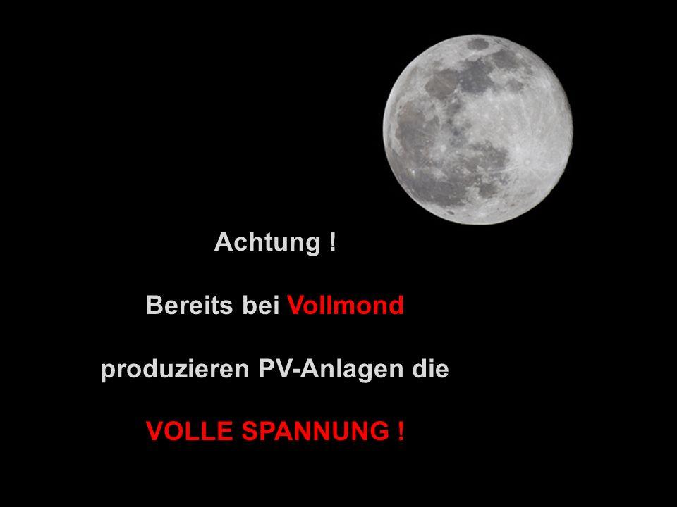 Achtung ! Bereits bei Vollmond produzieren PV-Anlagen die VOLLE SPANNUNG !