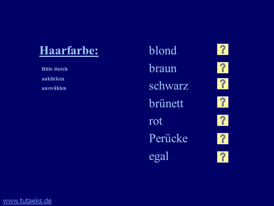 www.tutaeks.de Haarfarbe:blond braun schwarz brünett rot Perücke egal Bitte durch anklicken auswählen