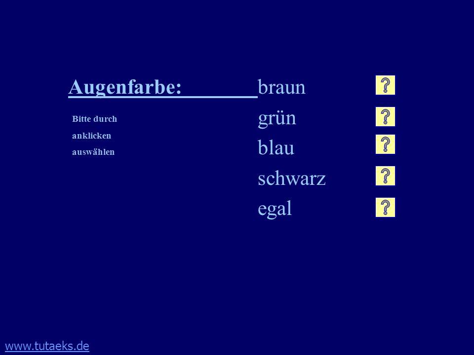 www.tutaeks.de Augenfarbe:braun grün blau schwarz egal Bitte durch anklicken auswählen