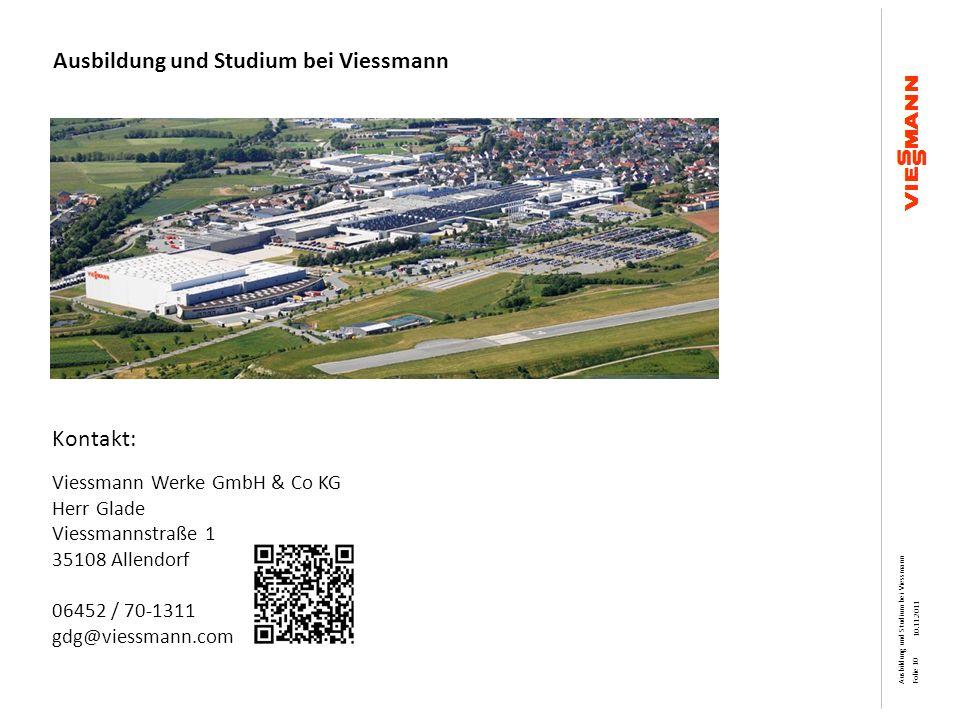 Ausbildung und Studium bei Viessmann Kontakt: Viessmann Werke GmbH & Co KG Herr Glade Viessmannstraße 1 35108 Allendorf 06452 / 70-1311 gdg@viessmann.