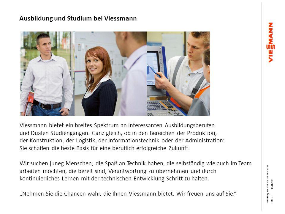 Ausbildung und Studium bei Viessmann Viessmann bietet ein breites Spektrum an interessanten Ausbildungsberufen und Dualen Studiengängen. Ganz gleich,