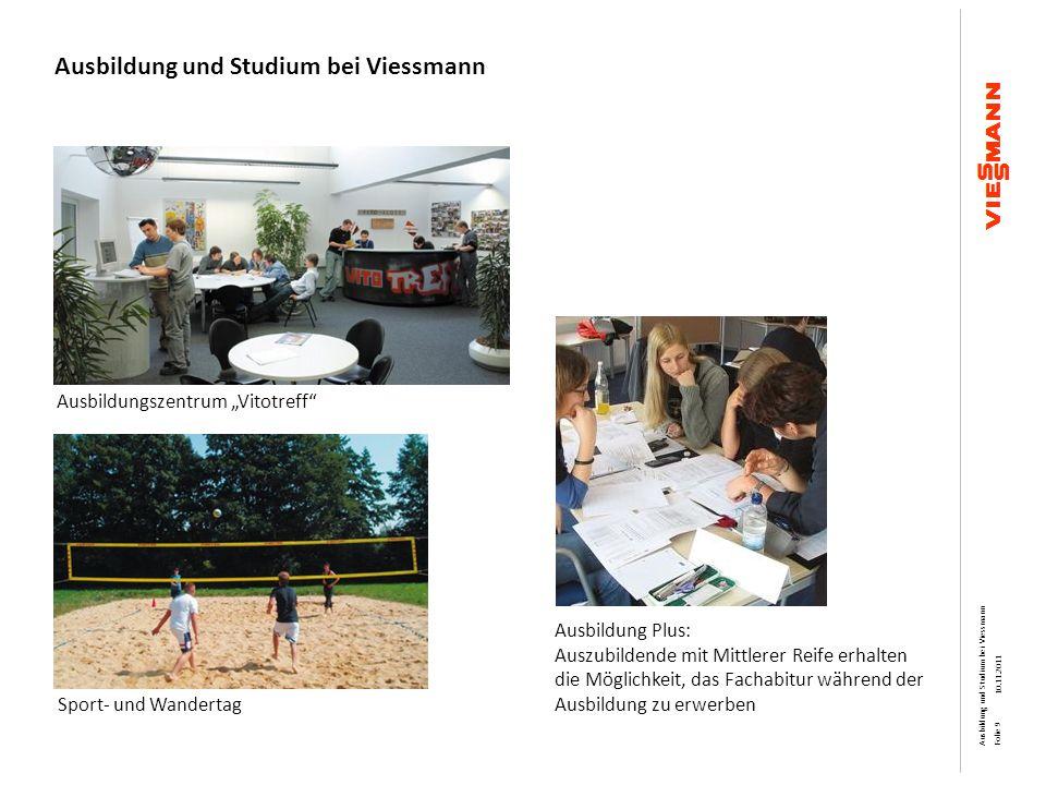 Ausbildung und Studium bei Viessmann Kontakt: Viessmann Werke GmbH & Co KG Herr Glade Viessmannstraße 1 35108 Allendorf 06452 / 70-1311 gdg@viessmann.com Ausbildung und Studium bei Viessmann 10.11.2011 Folie 10