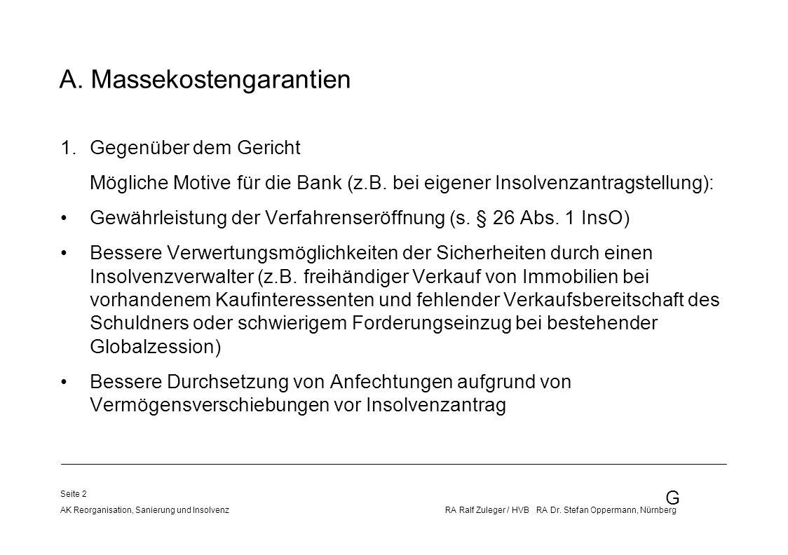 G AK Reorganisation, Sanierung und Insolvenz RA Ralf Zuleger / HVB RA Dr. Stefan Oppermann, Nürnberg Seite 2 A. Massekostengarantien 1.Gegenüber dem G