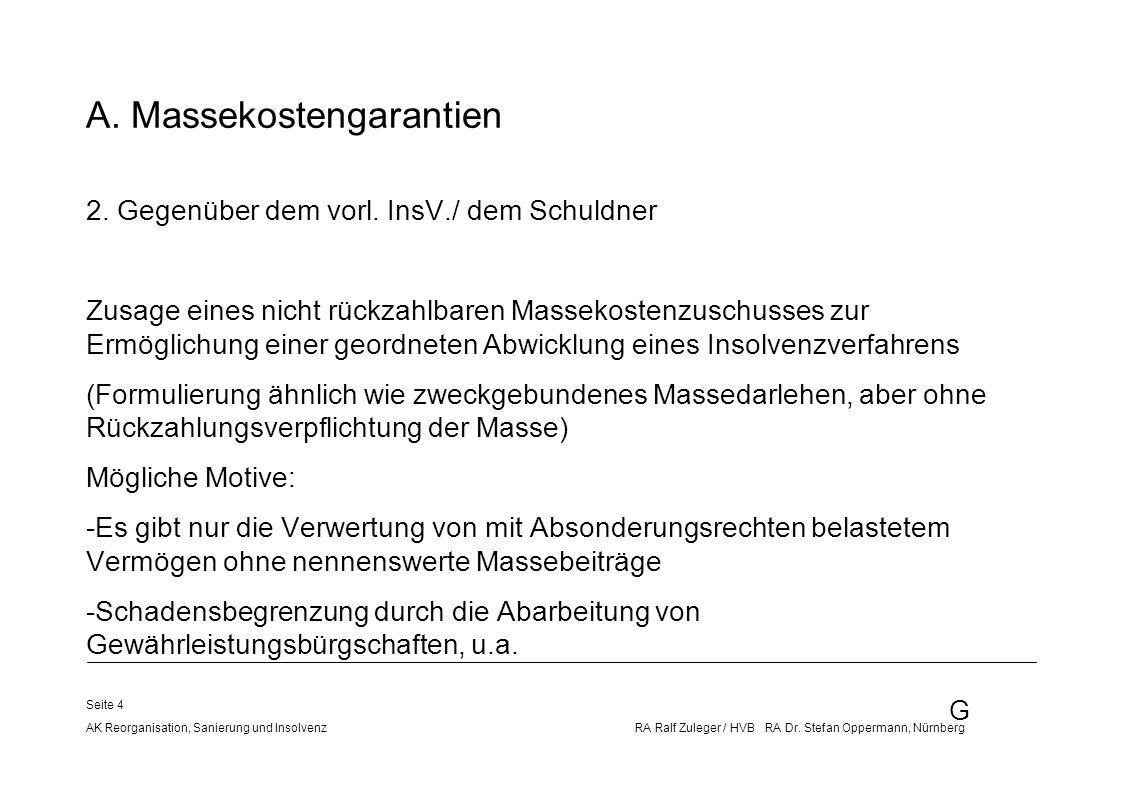 G AK Reorganisation, Sanierung und Insolvenz RA Ralf Zuleger / HVB RA Dr. Stefan Oppermann, Nürnberg Seite 4 A. Massekostengarantien 2. Gegenüber dem