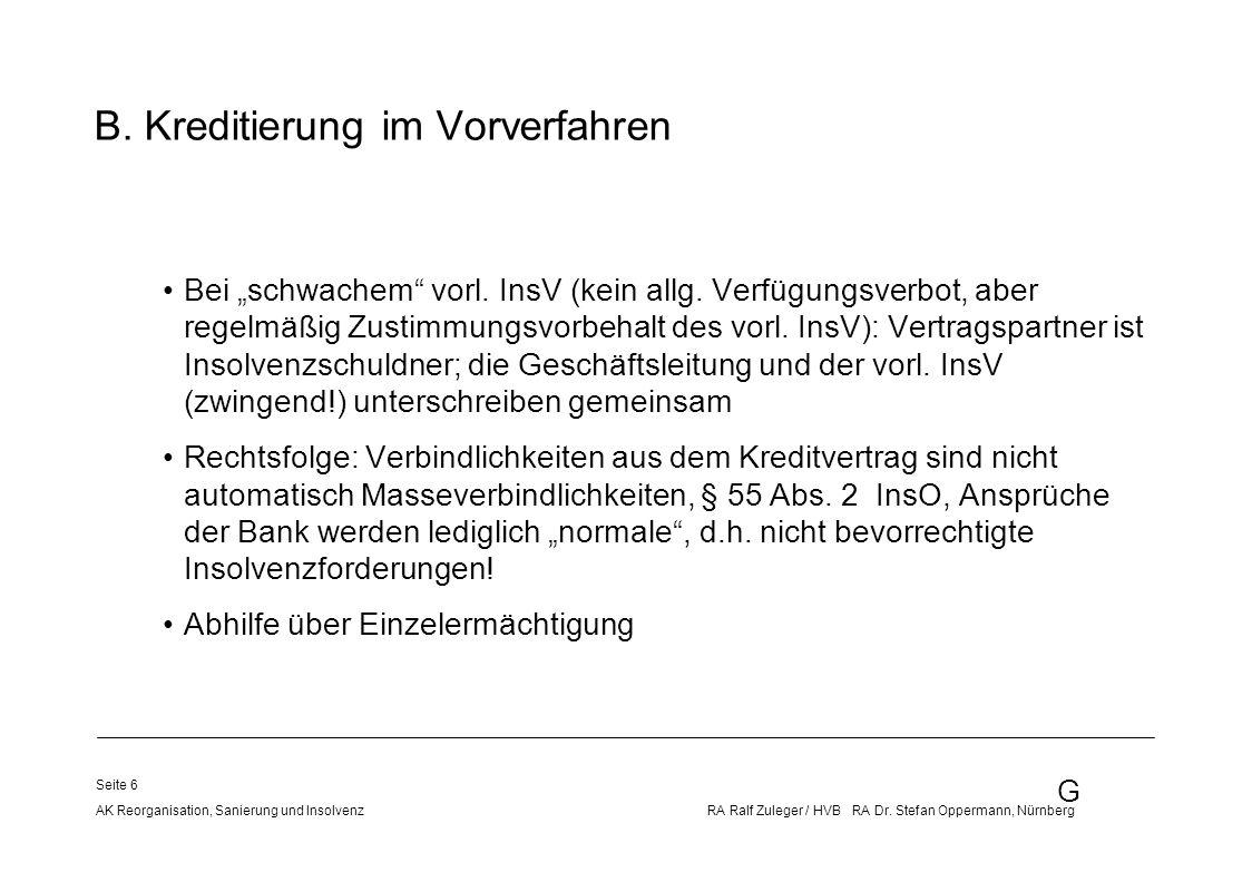 G AK Reorganisation, Sanierung und Insolvenz RA Ralf Zuleger / HVB RA Dr. Stefan Oppermann, Nürnberg Seite 6 Bei schwachem vorl. InsV (kein allg. Verf