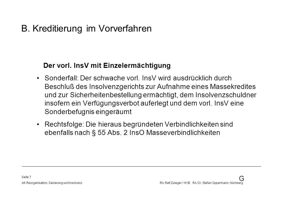 G AK Reorganisation, Sanierung und Insolvenz RA Ralf Zuleger / HVB RA Dr. Stefan Oppermann, Nürnberg Seite 7 Der vorl. InsV mit Einzelermächtigung Son
