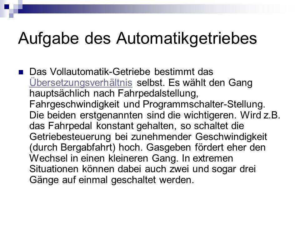 Aufgabe des Automatikgetriebes Das Vollautomatik-Getriebe bestimmt das Übersetzungsverhältnis selbst. Es wählt den Gang hauptsächlich nach Fahrpedalst
