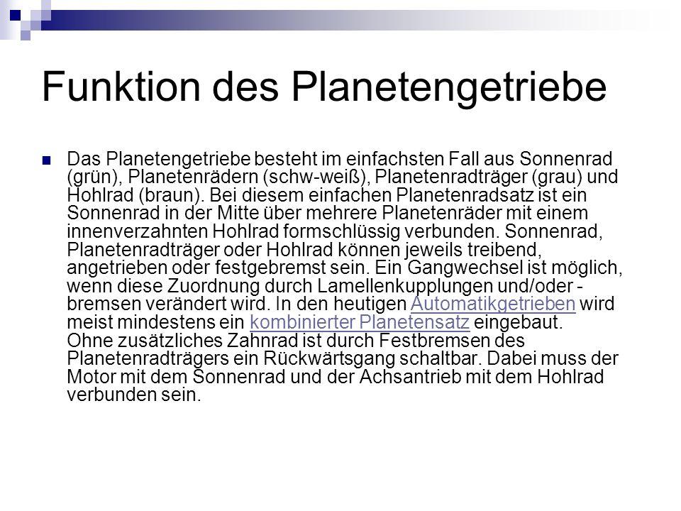 Funktion des Planetengetriebe Das Planetengetriebe besteht im einfachsten Fall aus Sonnenrad (grün), Planetenrädern (schw-weiß), Planetenradträger (gr