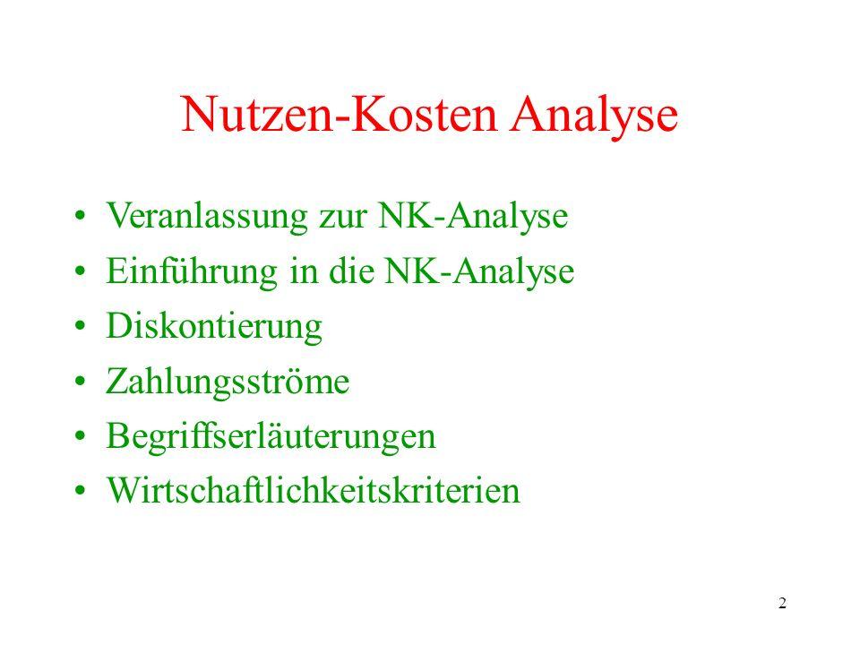 2 Nutzen-Kosten Analyse Veranlassung zur NK-Analyse Einführung in die NK-Analyse Diskontierung Zahlungsströme Begriffserläuterungen Wirtschaftlichkeit