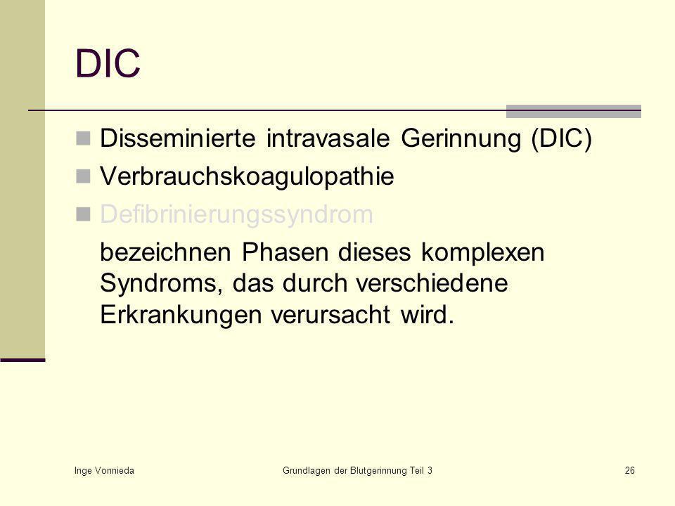 Inge Vonnieda Grundlagen der Blutgerinnung Teil 326 DIC Disseminierte intravasale Gerinnung (DIC) Verbrauchskoagulopathie Defibrinierungssyndrom bezeichnen Phasen dieses komplexen Syndroms, das durch verschiedene Erkrankungen verursacht wird.
