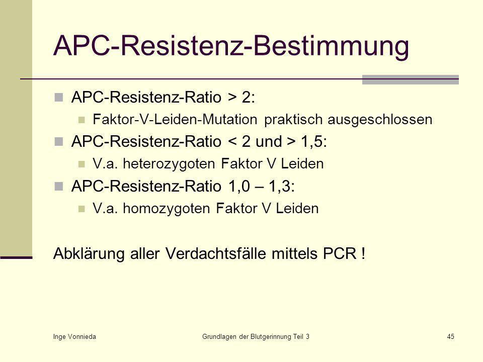 Inge Vonnieda Grundlagen der Blutgerinnung Teil 345 APC-Resistenz-Bestimmung APC-Resistenz-Ratio > 2: Faktor-V-Leiden-Mutation praktisch ausgeschlossen APC-Resistenz-Ratio 1,5: V.a.