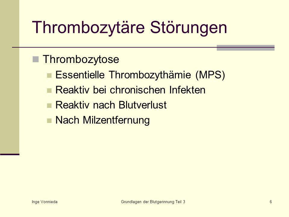 Inge Vonnieda Grundlagen der Blutgerinnung Teil 36 Thrombozytäre Störungen Thrombozytose Essentielle Thrombozythämie (MPS) Reaktiv bei chronischen Infekten Reaktiv nach Blutverlust Nach Milzentfernung