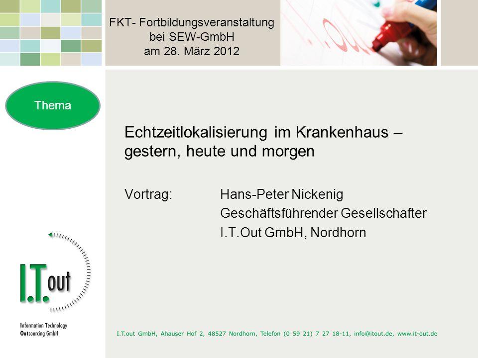 FKT- Fortbildungsveranstaltung bei SEW-GmbH am 28. März 2012 Echtzeitlokalisierung im Krankenhaus – gestern, heute und morgen Vortrag: Hans-Peter Nick