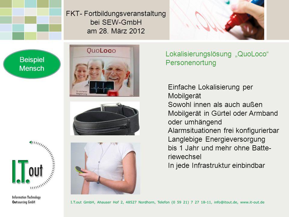 FKT- Fortbildungsveranstaltung bei SEW-GmbH am 28. März 2012 Beispiel Mensch Lokalisierungslösung QuoLoco Personenortung Einfache Lokalisierung per Mo