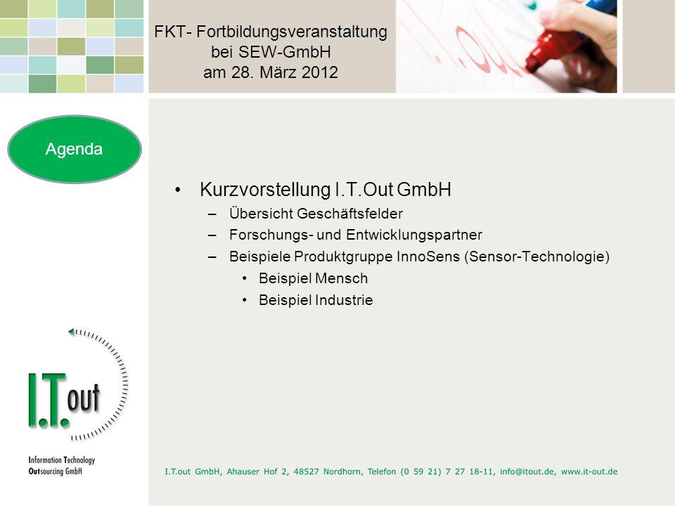 FKT- Fortbildungsveranstaltung bei SEW-GmbH am 28. März 2012 Kurzvorstellung I.T.Out GmbH –Übersicht Geschäftsfelder –Forschungs- und Entwicklungspart