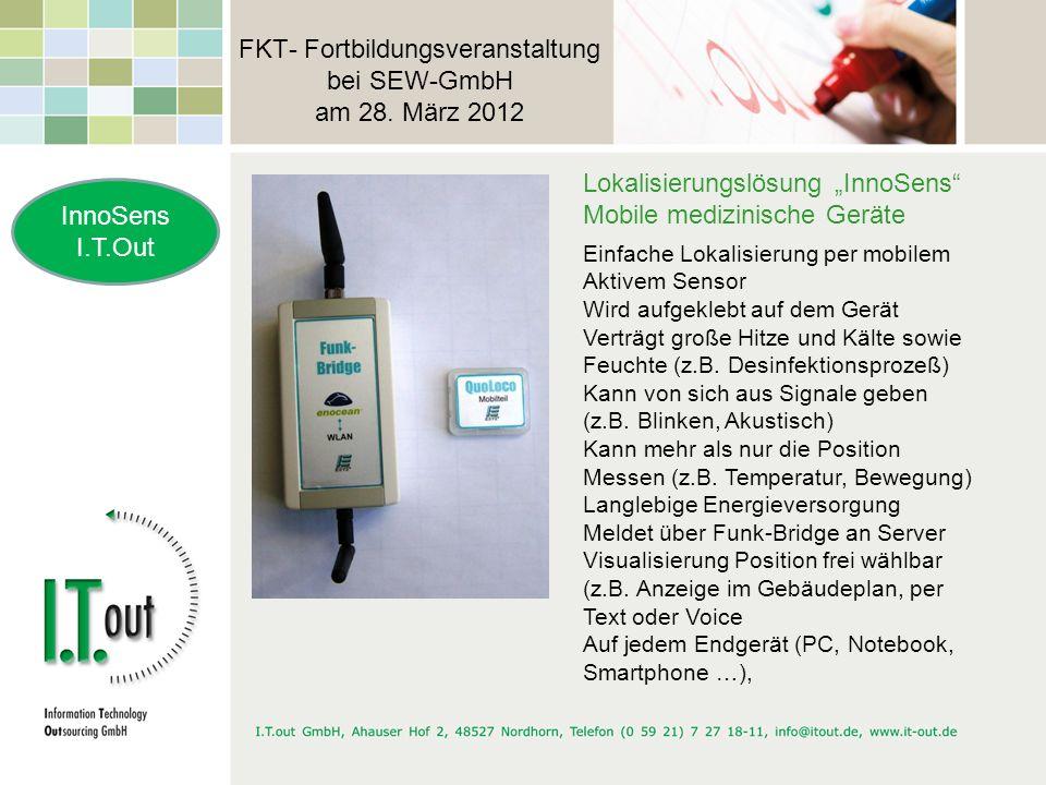 FKT- Fortbildungsveranstaltung bei SEW-GmbH am 28. März 2012 InnoSens I.T.Out Lokalisierungslösung InnoSens Mobile medizinische Geräte Einfache Lokali