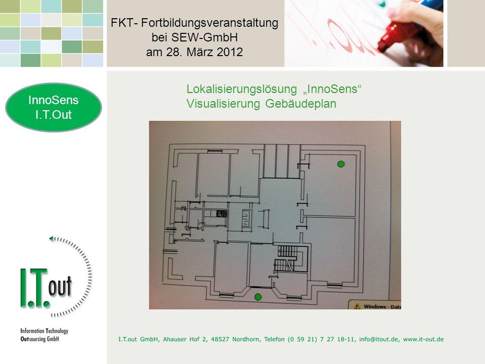 FKT- Fortbildungsveranstaltung bei SEW-GmbH am 28. März 2012 InnoSens I.T.Out Lokalisierungslösung InnoSens Visualisierung Gebäudeplan