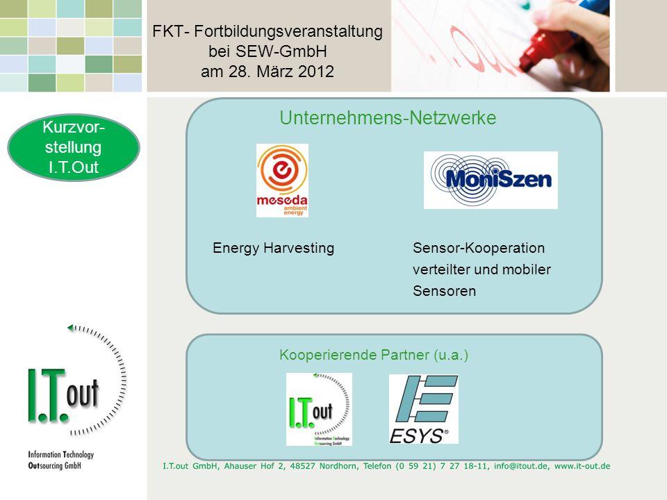 FKT- Fortbildungsveranstaltung bei SEW-GmbH am 28. März 2012 Unternehmens-Netzwerke Energy Harvesting Sensor-Kooperation verteilter und mobiler Sensor