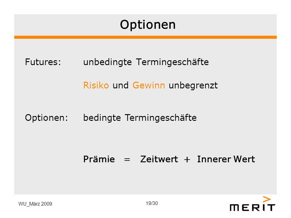 WU_März 2009 Optionen Futures:unbedingte Termingeschäfte Risiko und Gewinn unbegrenzt Optionen:bedingte Termingeschäfte Prämie = Zeitwert + Innerer We